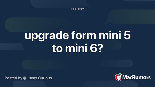 upgrade form mini 5 to mini 6?