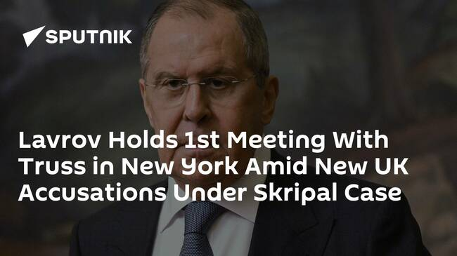 Lavrov Holds 1st Meeting With Truss in New York Amid New UK Accusations Under Skripal Case